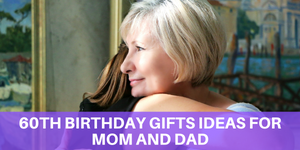 60th Birthday Gifts Ideas For Mom and Dad