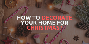 How to Decorate Your Home for Christmas?