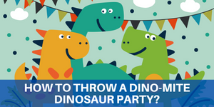 How to Throw a Dino-mite Dinosaur Party?