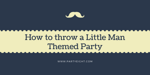 How to throw a Little Man Themed Party