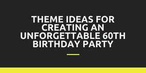 Theme Ideas for Creating an Unforgettable 60th Birthday Party