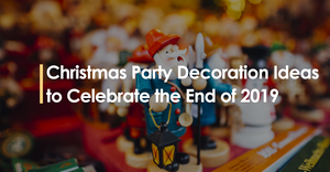Christmas Party Decoration Ideas to Celebrate The End of 2019