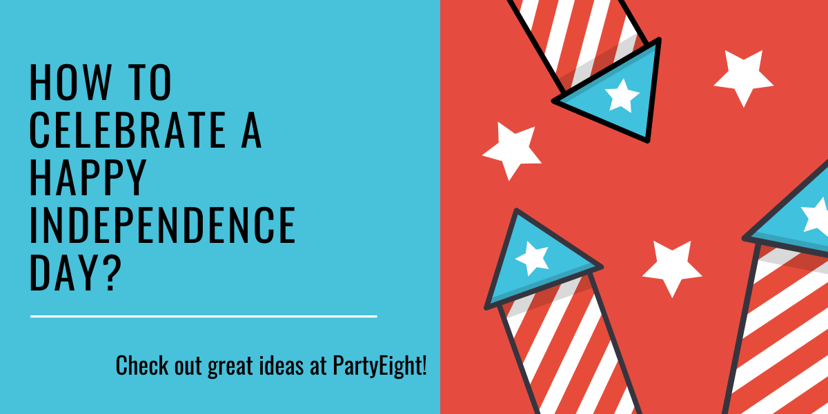 Five Great Ideas To Do On Independence Day When You Stay At Home Partyeight