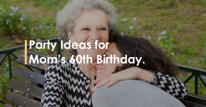 Party Ideas for Mom's 60th Birthday