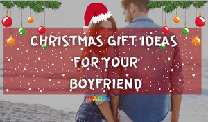 Memorable Christmas Gifts Ideas for Your Boyfriend