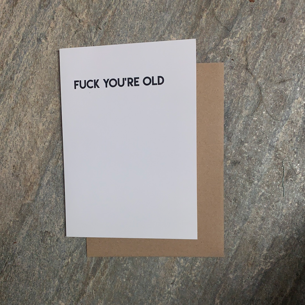 """Fuck you're old"""
