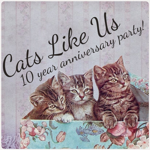Cats Like Us 10 Yr Anniversary Party