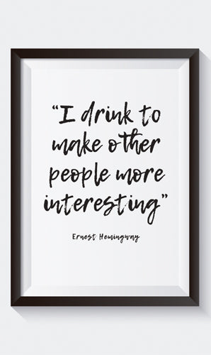 """I drink to make other people more interesting"" Art Print"