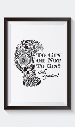 """To Gin or Not to Gin? Silly Question!"" Art Print"