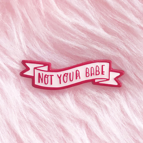 NotYourBabe pin   (NS37)