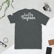 """Love Thy Neighbor"" Short-Sleeve Unisex T-Shirt"