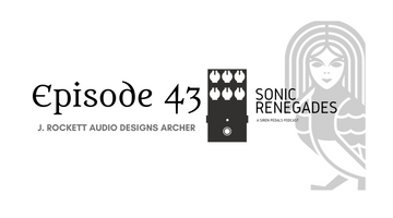 043 | J. Rockett Audio Designs Archer: A Closer Look at this Boost/Overdrive Pedal