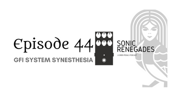 044 | GFI System Synesthesia: A Closer Look at this Dual Channel Modulation Pedal