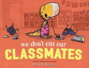 We Don't Eat Our Classmates by Ryan T. Higgins, Hardcover
