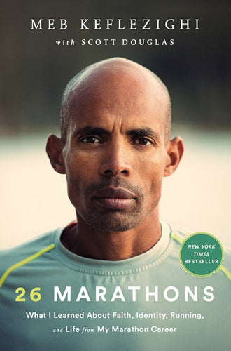 26 Marathons: What I Learned about Faith, Identity, Running, and Life from My Marathon Career