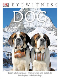 DK Eyewitness Books: Dog: Learn All about Dogs from Wolves and Jackals to Family Pets and Show Dogs ( DK Eyewitness )