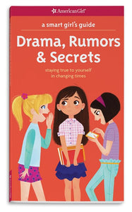 A Smart Girl's Guide: Drama, Rumors & Secrets: Staying True to Yourself in Changing Times ( Smart Girl's Guide To... )