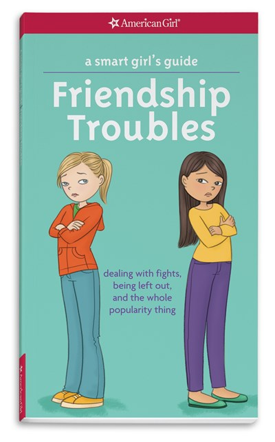 A Smart Girl's Guide: Friendship Troubles: Dealing with Fights, Being Left Out, and the Whole Popularity Thing ( Smart Girl's Guide To... )
