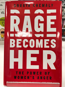 Rage Becomes Her by Shoraya Chemaly