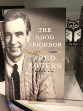 Load image into Gallery viewer, The Good Neighbor: The Life and Work of Fred Rogers by Maxwell King