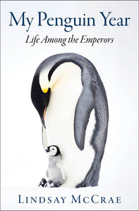 My Penguin Year : Life Among the Emperors