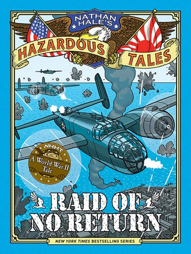 Raid of No Return (Nathan Hale's Hazardous Tales #7): A World War II Tale of the Doolittle Raid ( Nathan Hale's Hazardous Tales )