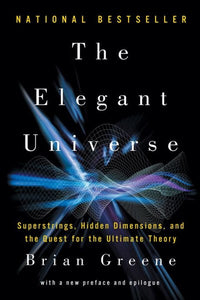The Elegant Universe: Superstrings, Hidden Dimensions, and the Quest for the Ultimate Theory (2ND ed.)