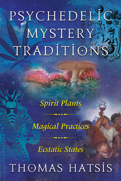 Psychedelic Mystery Traditions -Thomas Hatsis