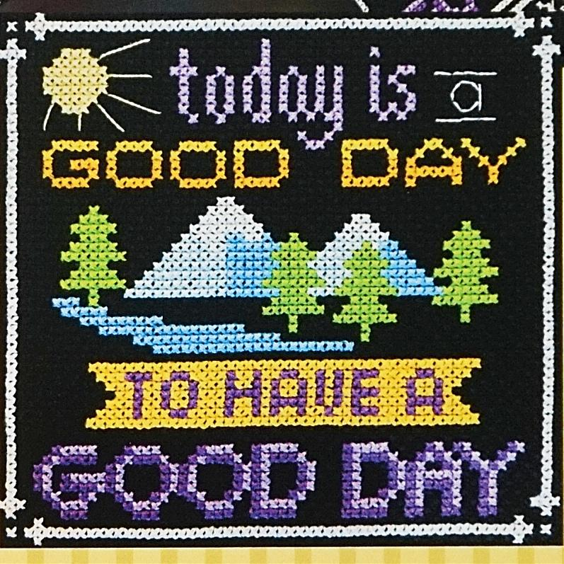 Today is a Good Day counted cross stitch chart