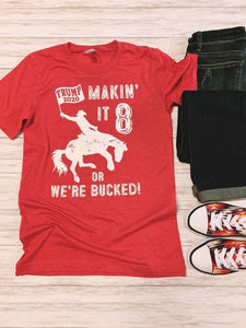 Trump - Makin' it 8 or we're bucked Graphic tee