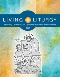 Living Liturgy: Spirituality, Celebration, and Catechesis for Sundays and Solemnities Year B (2021)