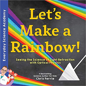 Let's Make a Rainbow!: Seeing the Science of Light Refraction with Optical Physics