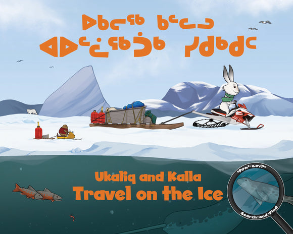 Ukaliq and Kalla Travel on the Ice (English and Inuktitut)