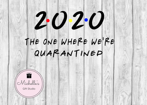 2020 The One Where We're Quarantined SVG - Michelle's Gift Studio