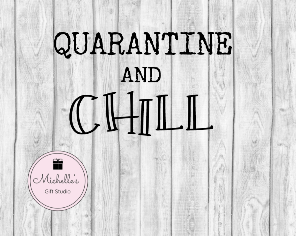 Quarantine and Chill SVG - Michelle's Gift Studio