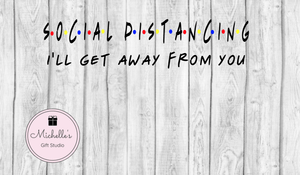 Social Distancing-I'll Get Away From You SVG - Michelle's Gift Studio