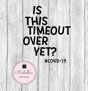 Is This Timeout Over Yet? #COVID-19 SVG File- Michelle's Gift Studio
