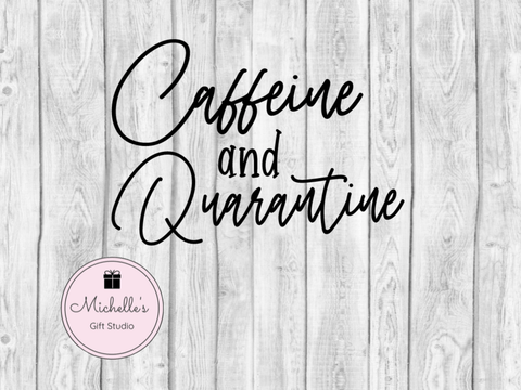 Caffeine and Quarantine SVG SVG File- Michelle's Gift Studio