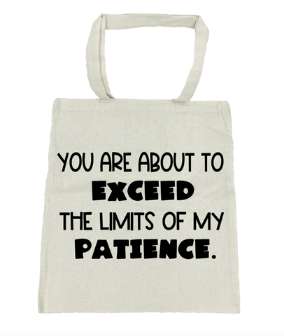 You Are About to Exceed the Limits of My Patience - Michelle's Gift Studio