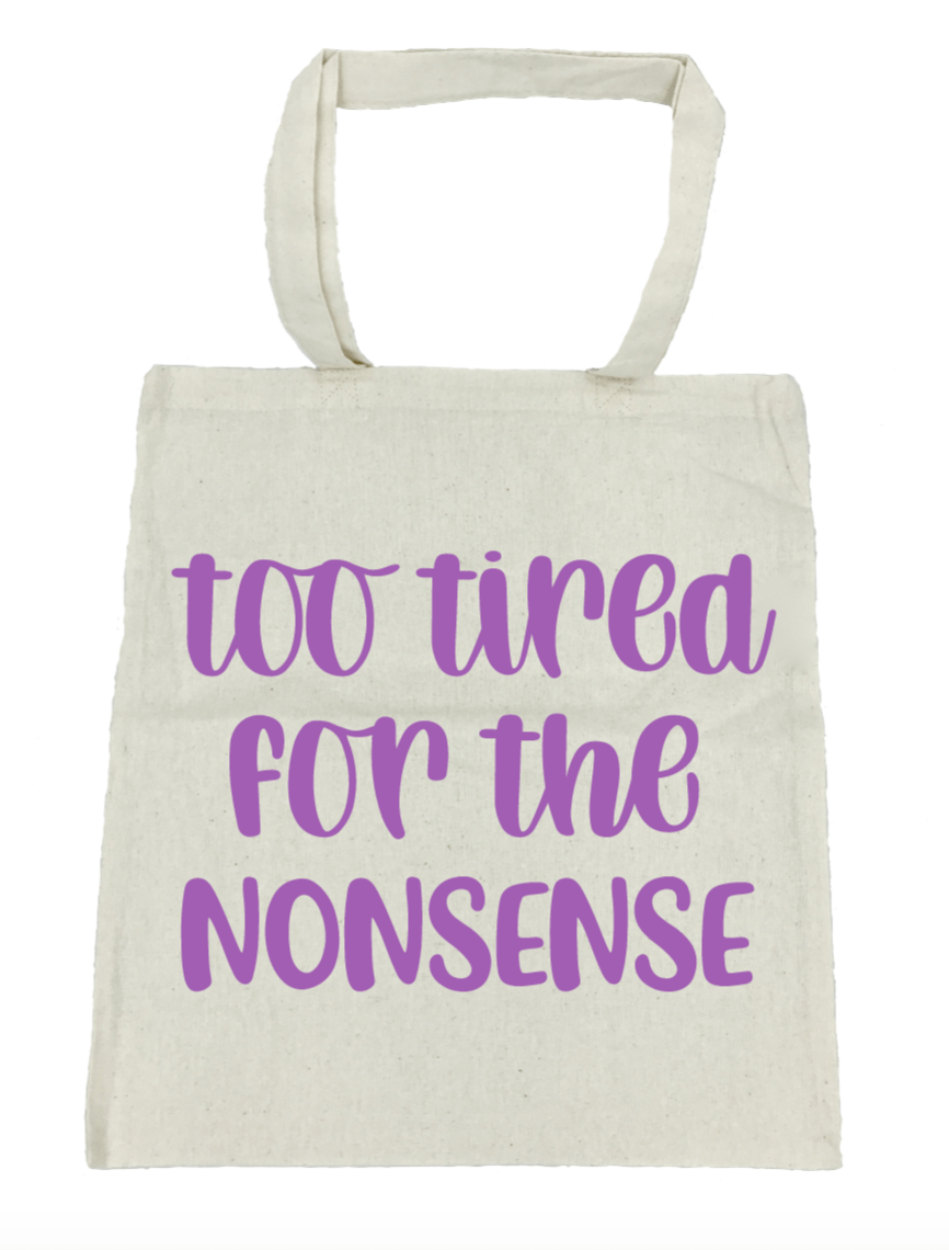 Too Tired for the Nonsense - Michelle's Gift Studio