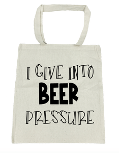 I Give Into Beer Pressure - Michelle's Gift Studio