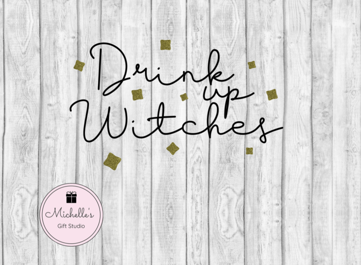 Drink Up Witches SVG - Michelle's Gift Studio