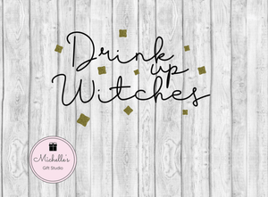 Drink Up Witches SVG SVG File- Michelle's Gift Studio