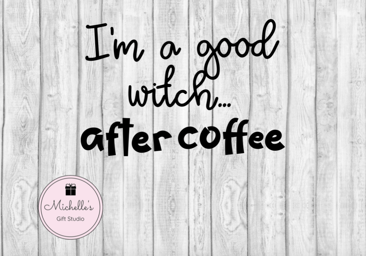 I'm a Good Witch After Coffee SVG - michelles-gift-studio