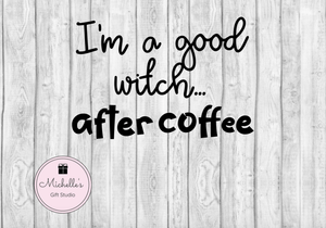 I'm a Good Witch After Coffee SVG - Michelle's Gift Studio