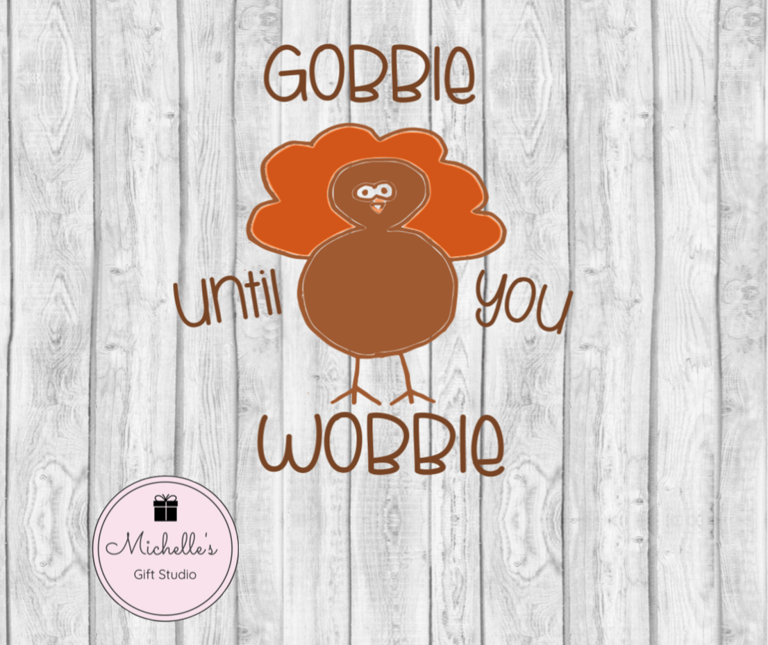 Gobble Until You Wobble SVG - Michelle's Gift Studio
