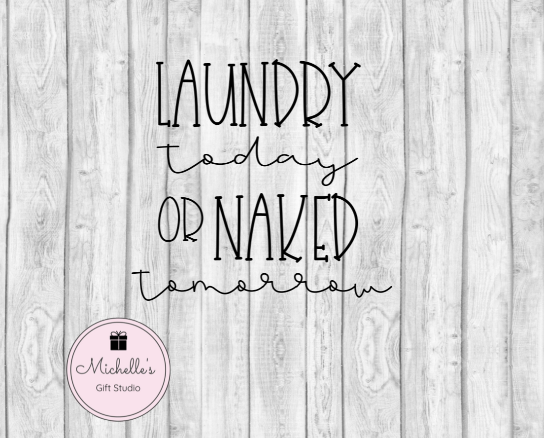 Laundry Today or Naked Tomorrow SVG - Michelle's Gift Studio
