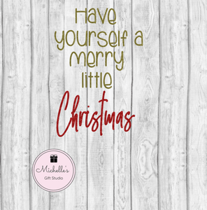 Have Yourself a Merry Little Christmas SVG - Michelle's Gift Studio