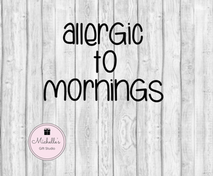 Allergic to Mornings SVG - Michelle's Gift Studio