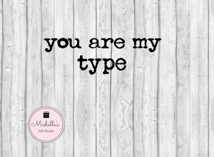 You Are My Type SVG - Michelle's Gift Studio